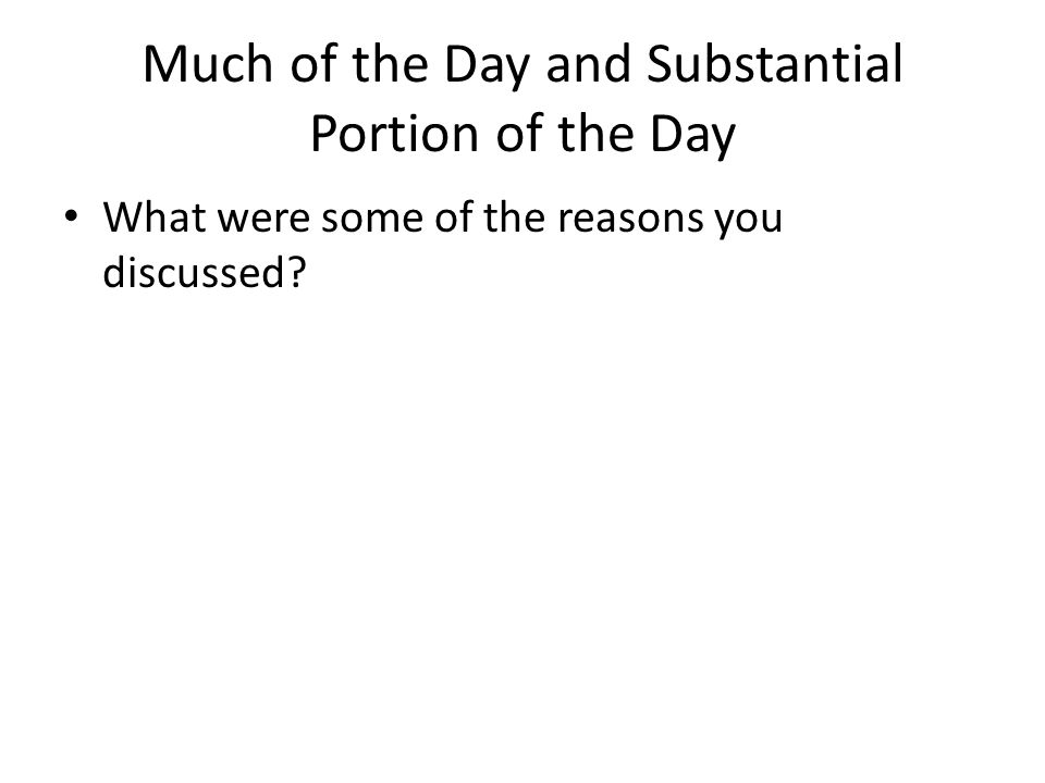 Much of the Day and Substantial Portion of the Day