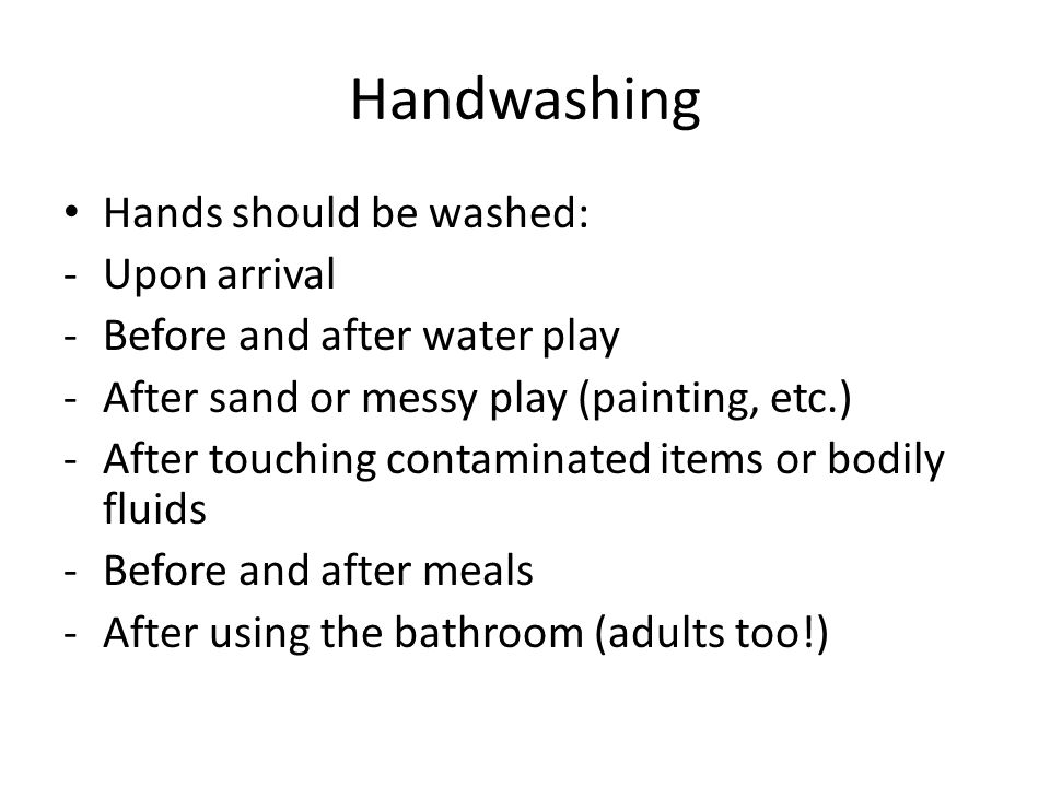 Handwashing Hands should be washed: Upon arrival