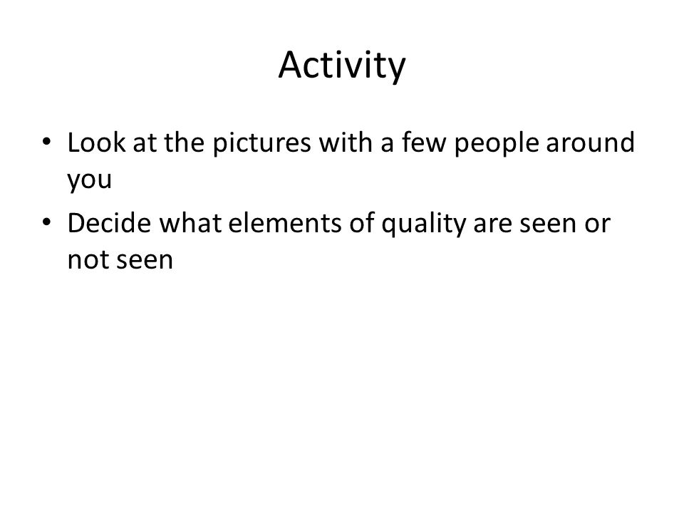 Activity Look at the pictures with a few people around you