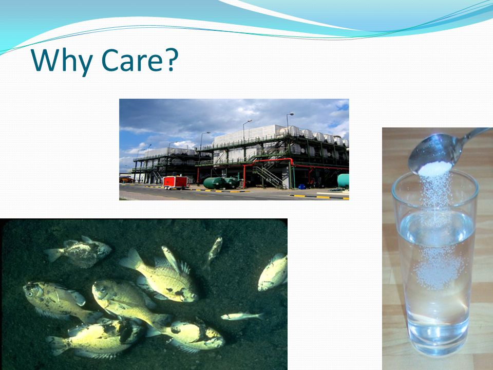 Why Care Desalination plants (top) may be needed to get freshwater to drink / bathe in (expensive)