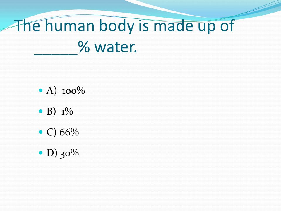 The human body is made up of _____% water.