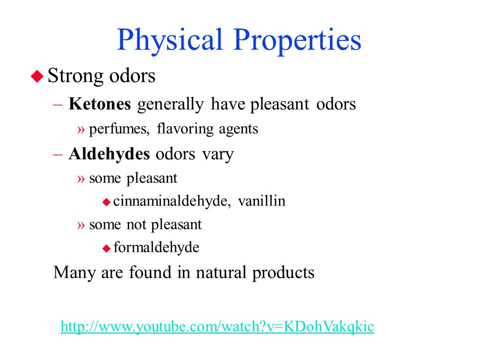 Physical Properties Strong odors Ketones generally have pleasant odors