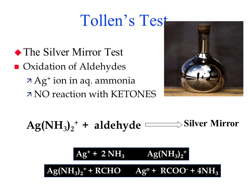 Tollen's Test The Silver Mirror Test Ag(NH3)2+ + aldehyde