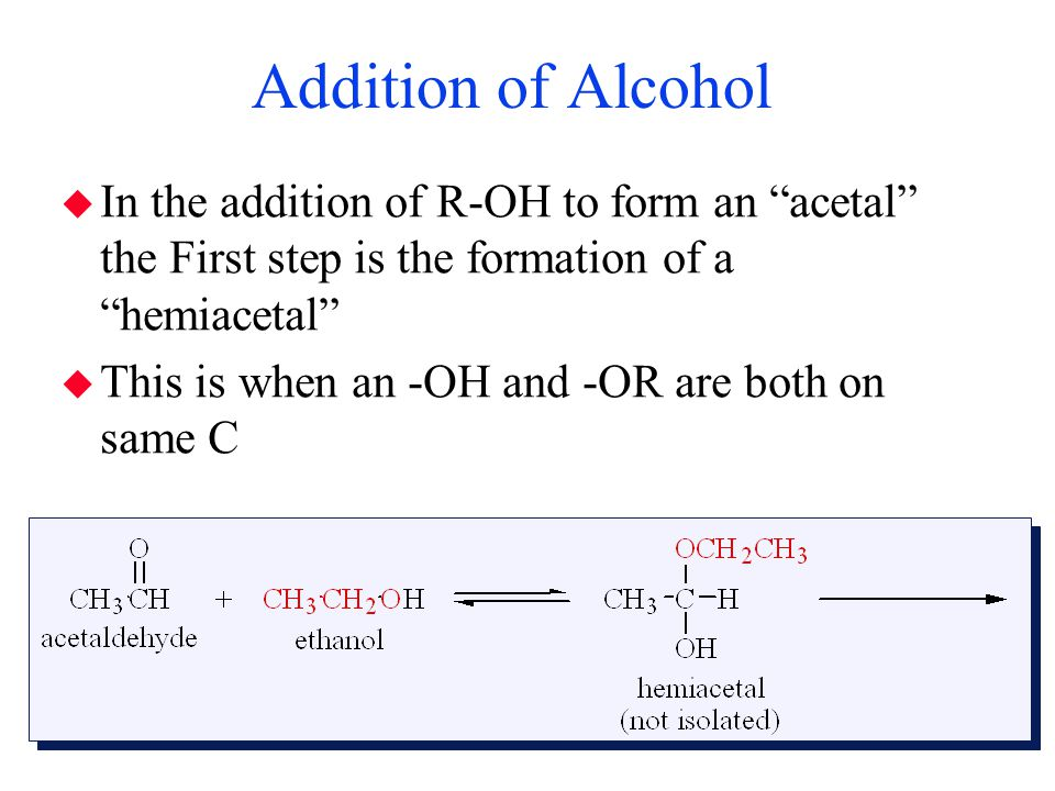 Addition of Alcohol In the addition of R-OH to form an acetal the First step is the formation of a hemiacetal