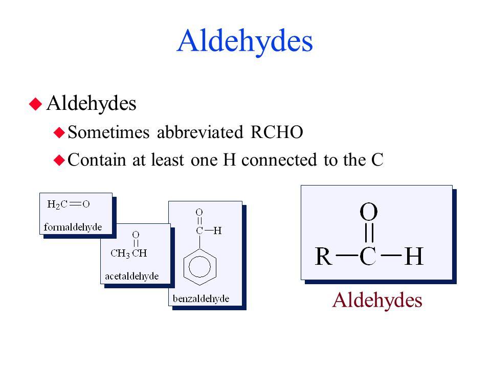 Aldehydes Aldehydes Aldehydes Sometimes abbreviated RCHO