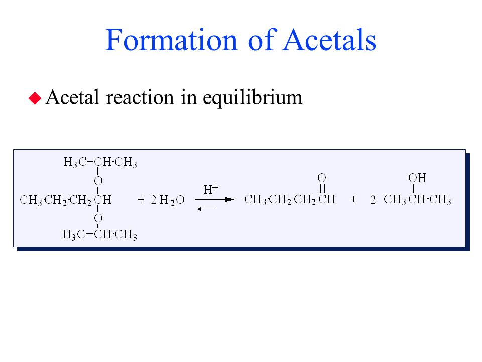 Formation of Acetals Acetal reaction in equilibrium B