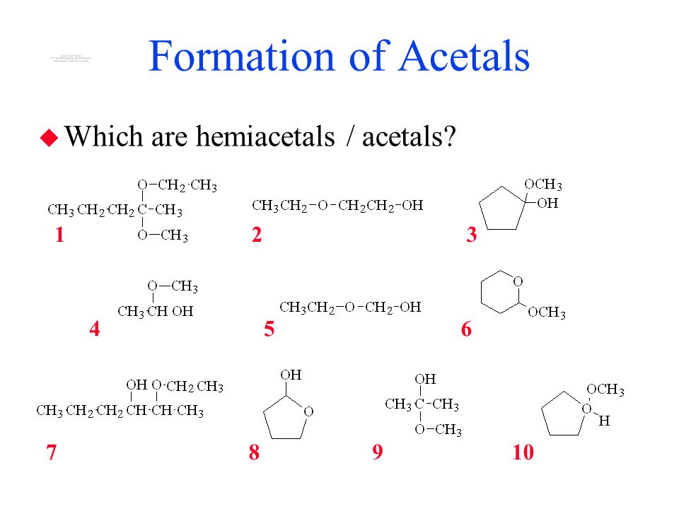 Formation of Acetals Which are hemiacetals / acetals 1 2 3 4 5 6 7 8