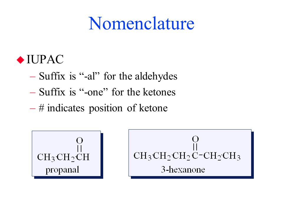 Nomenclature IUPAC Suffix is -al for the aldehydes