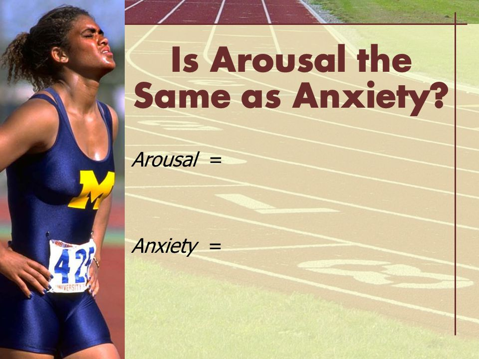 Is Arousal the Same as Anxiety