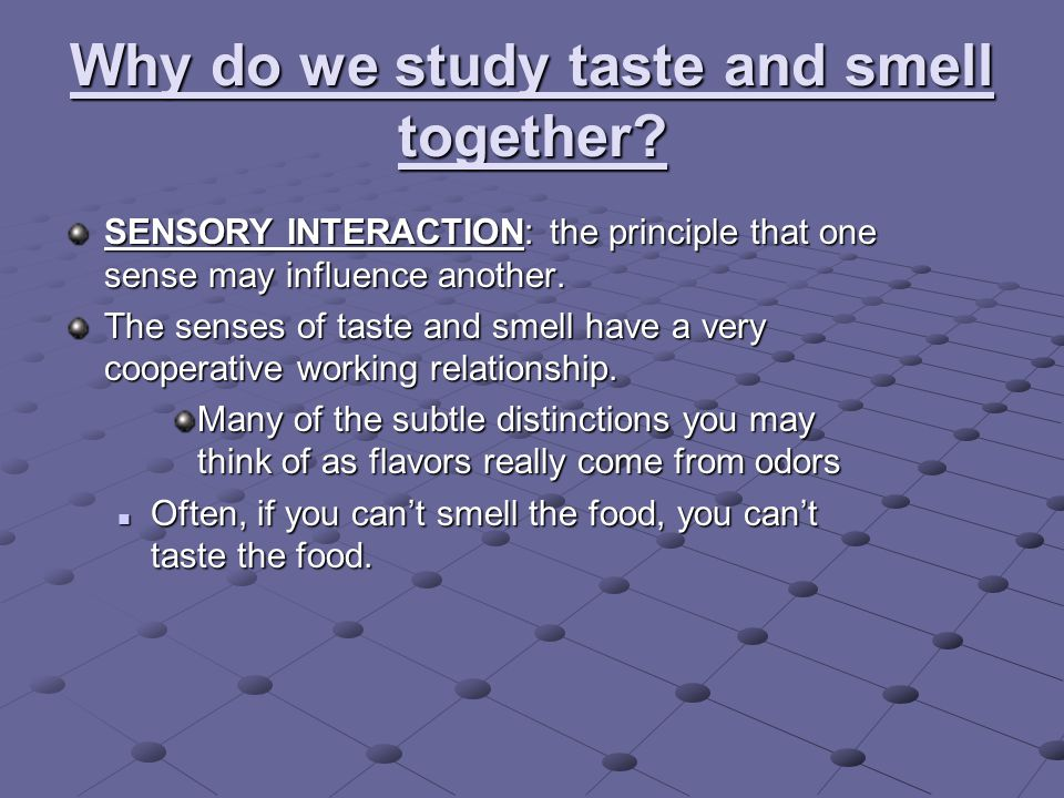 Why do we study taste and smell together