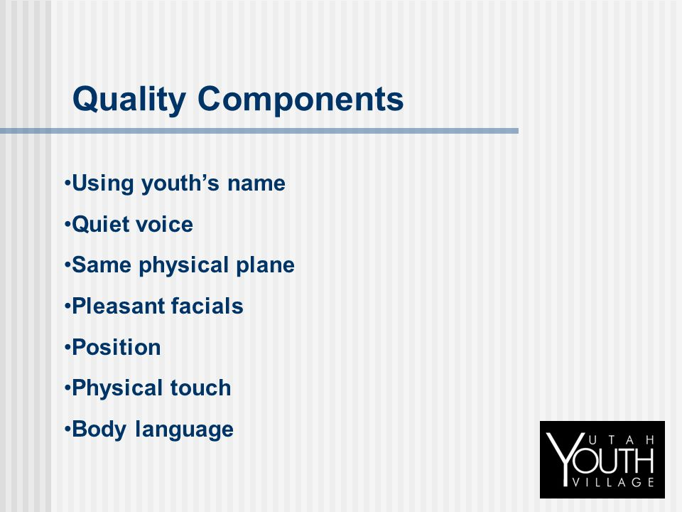 Quality Components Using youth's name Quiet voice Same physical plane