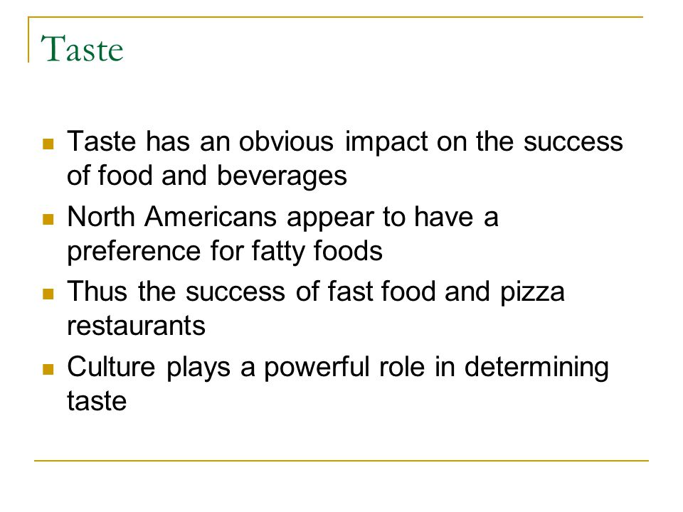 Taste Taste has an obvious impact on the success of food and beverages