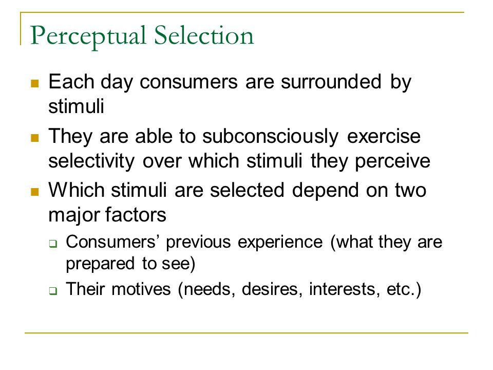 Perceptual Selection Each day consumers are surrounded by stimuli