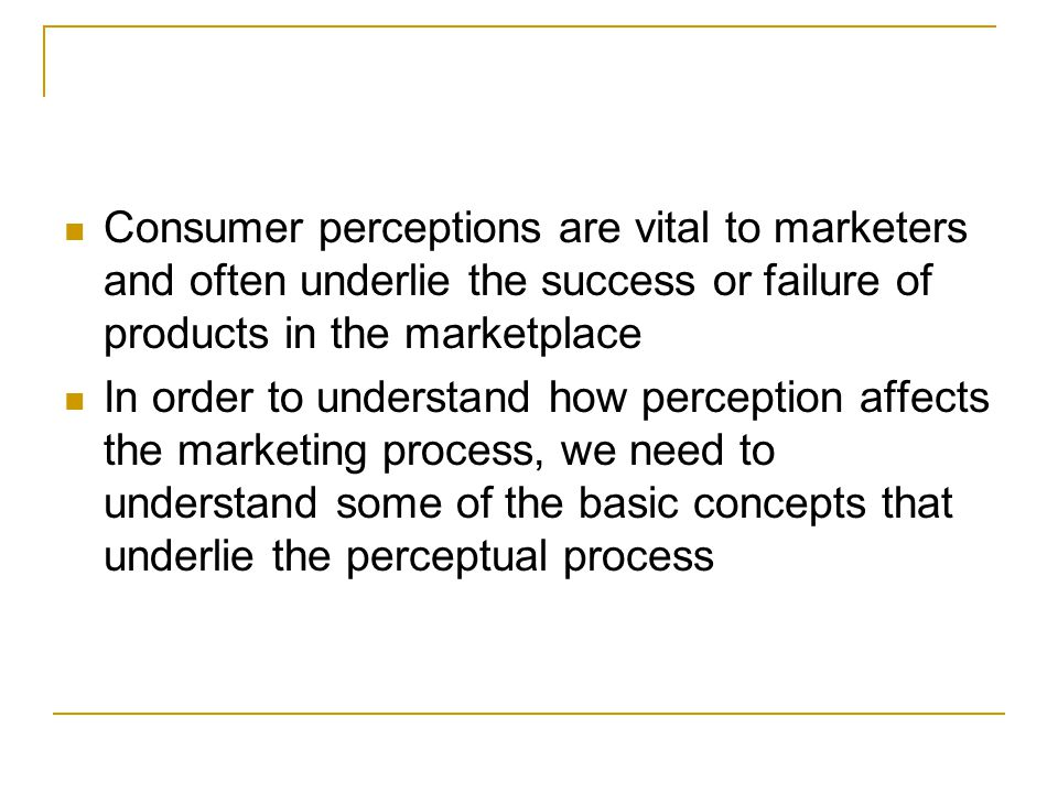 Consumer perceptions are vital to marketers and often underlie the success or failure of products in the marketplace