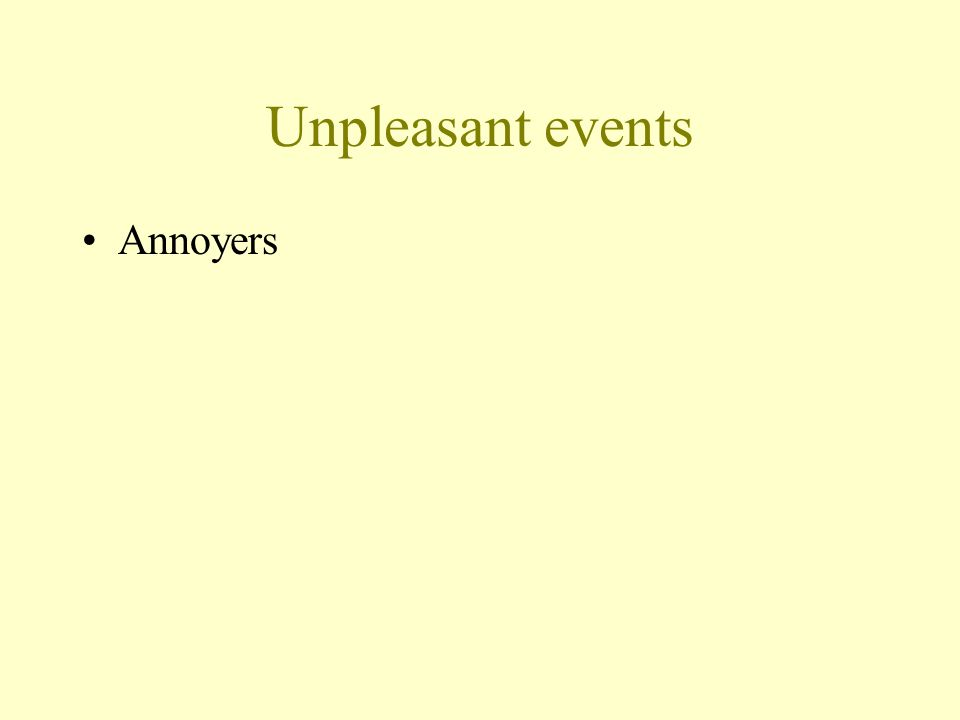 Unpleasant events Annoyers