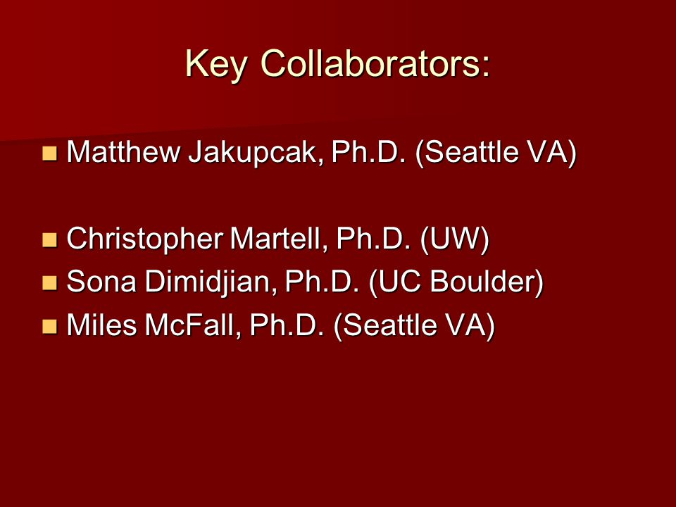 Key Collaborators: Matthew Jakupcak, Ph.D. (Seattle VA)