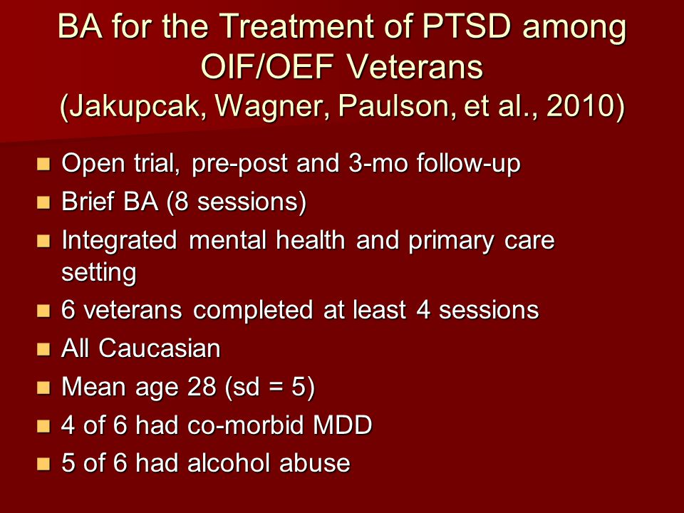 BA for the Treatment of PTSD among OIF/OEF Veterans (Jakupcak, Wagner, Paulson, et al., 2010)