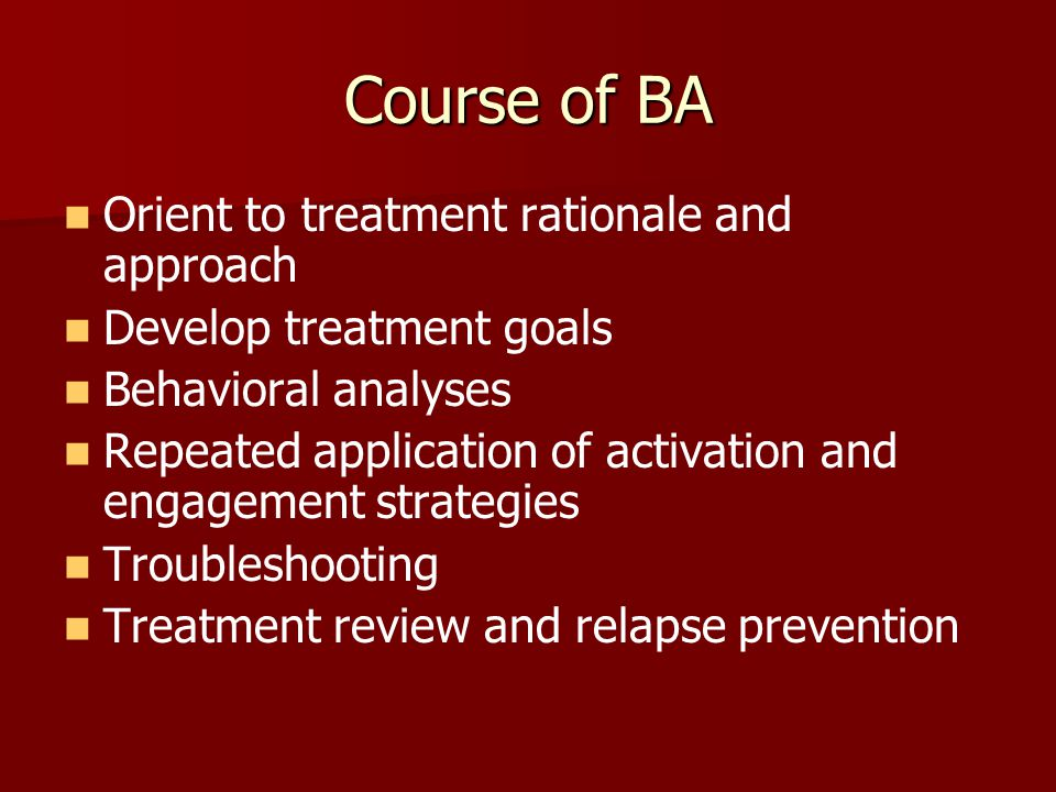 Course of BA Orient to treatment rationale and approach