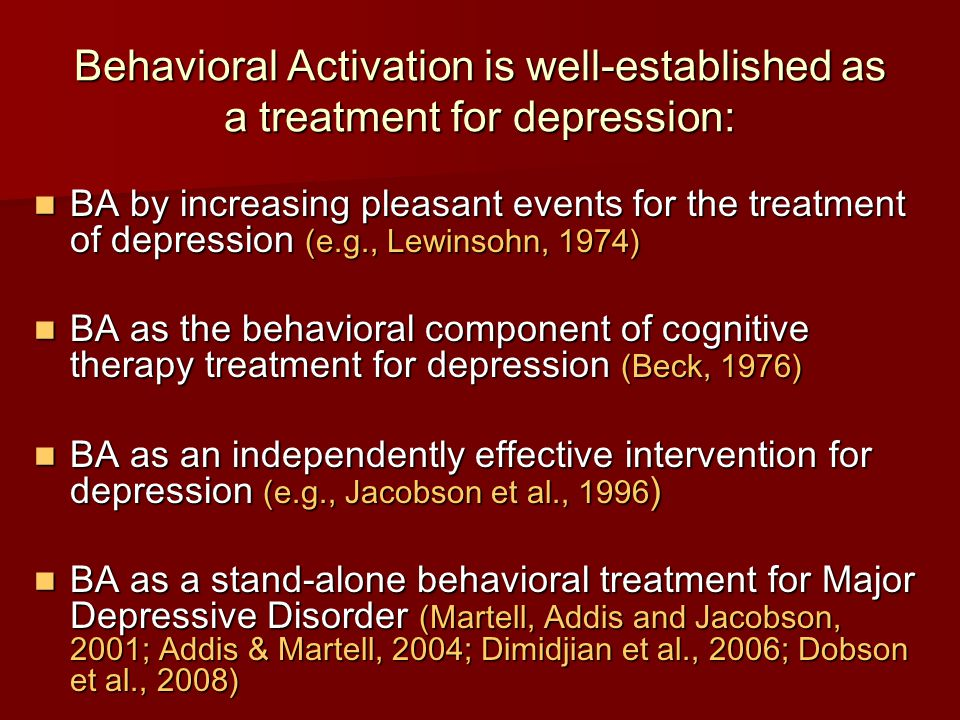 Behavioral Activation is well-established as a treatment for depression: