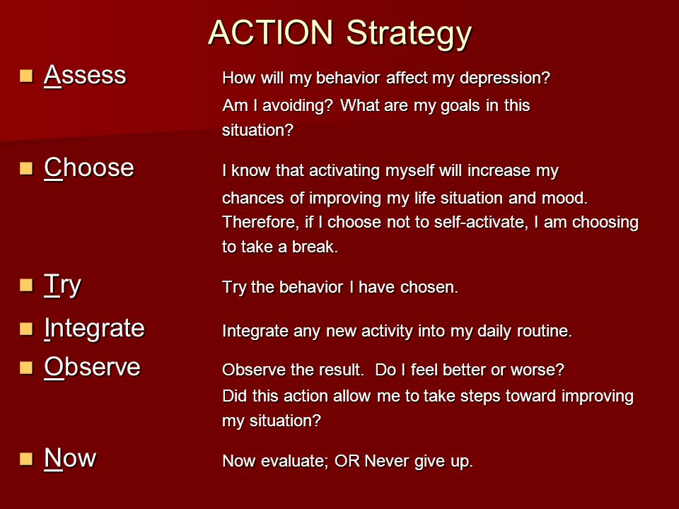 ACTION Strategy Assess How will my behavior affect my depression