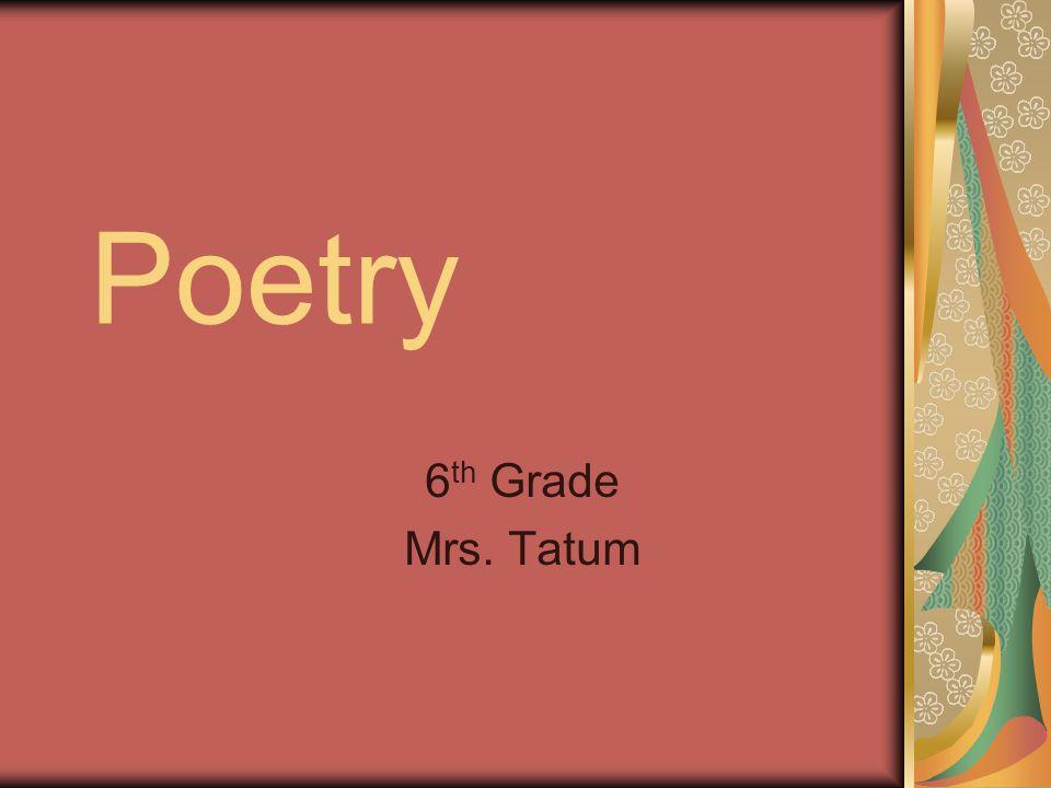 Poetry 6th Grade Mrs. Tatum