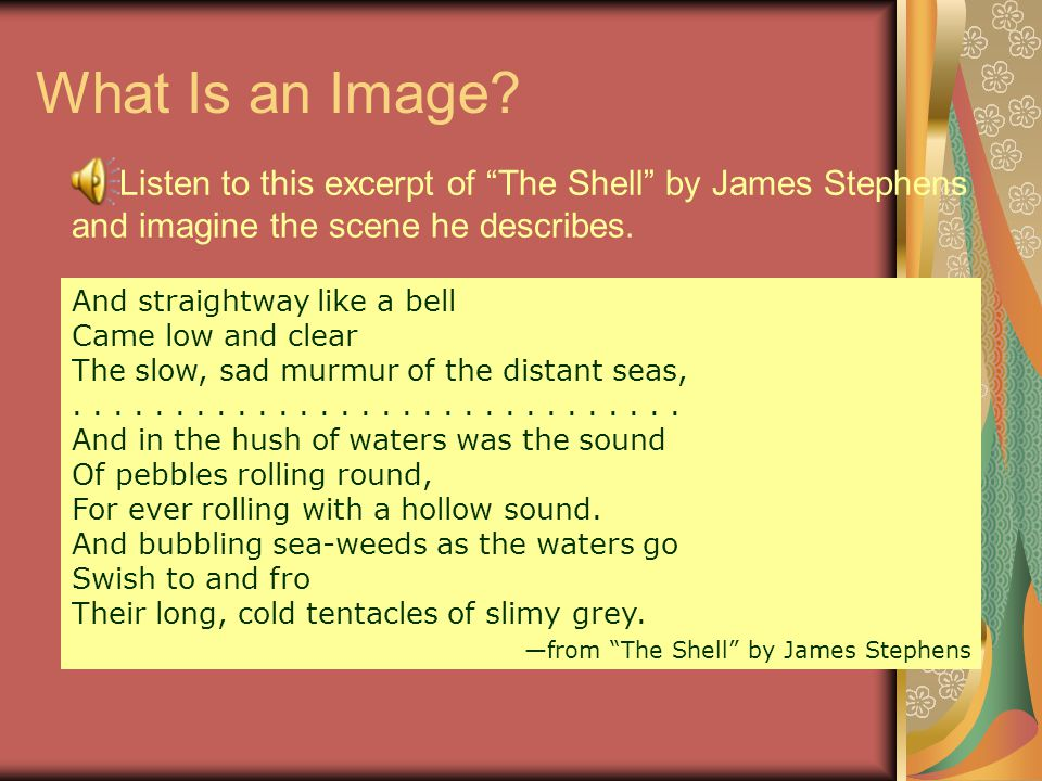 What Is an Image Listen to this excerpt of The Shell by James Stephens and imagine the scene he describes.
