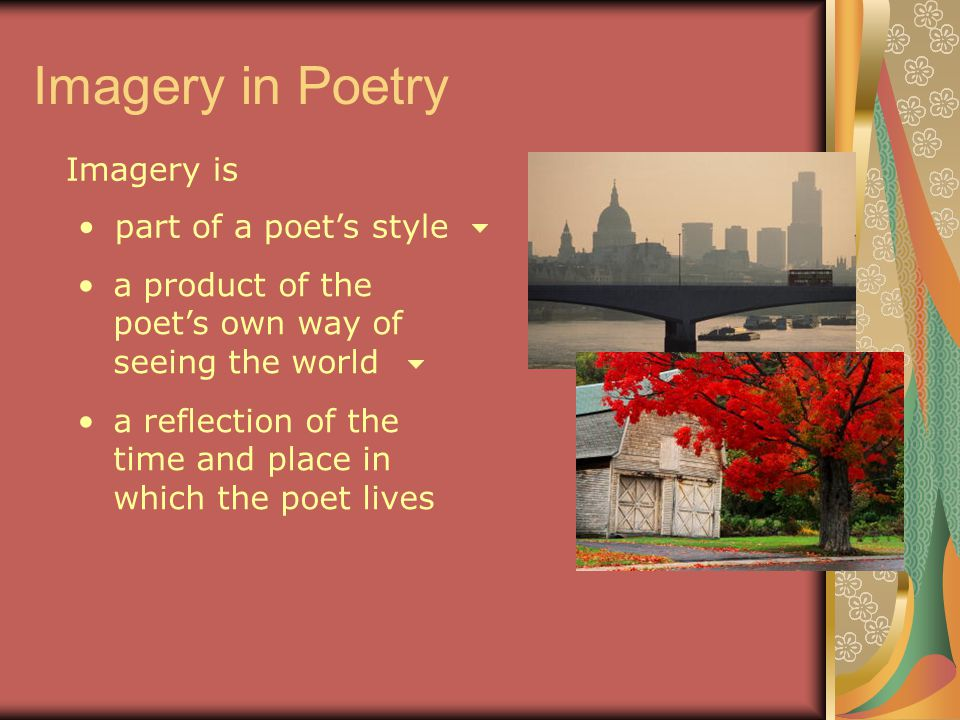 Imagery in Poetry Imagery is part of a poet's style