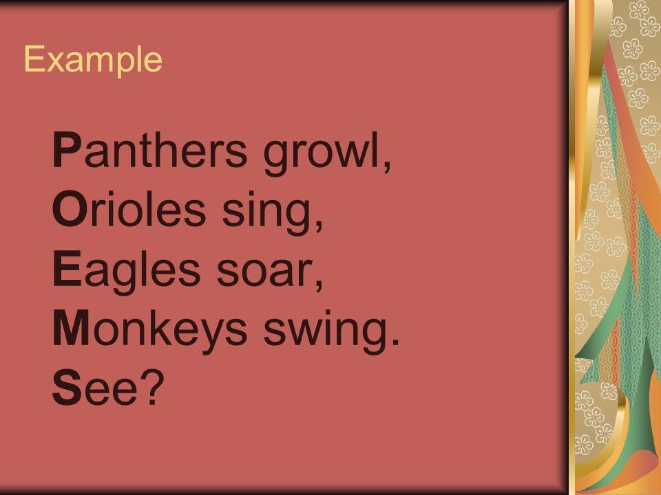 Example Panthers growl, Orioles sing, Eagles soar, Monkeys swing. See