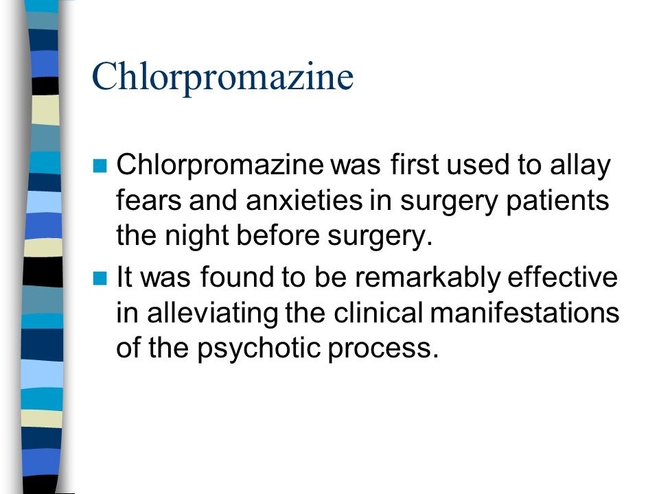 Chlorpromazine Chlorpromazine was first used to allay fears and anxieties in surgery patients the night before surgery.