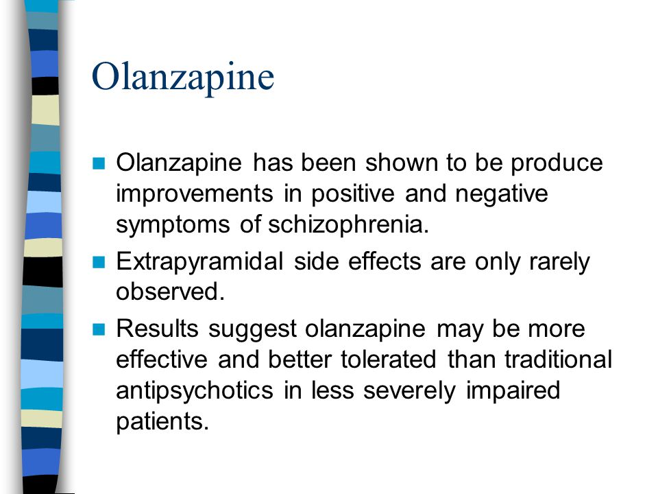 Olanzapine Olanzapine has been shown to be produce improvements in positive and negative symptoms of schizophrenia.