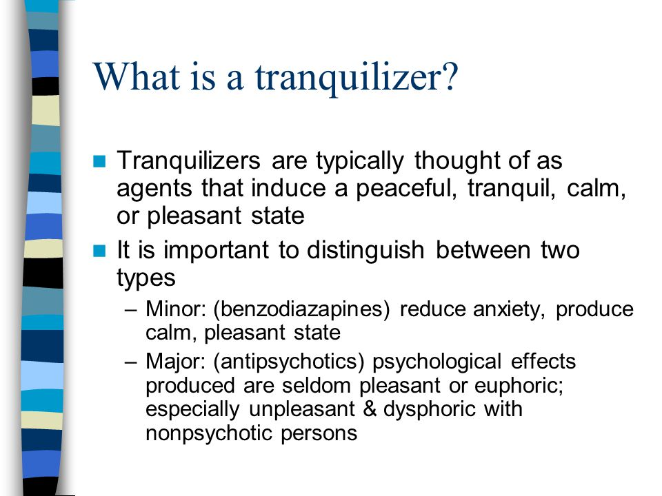 What is a tranquilizer Tranquilizers are typically thought of as agents that induce a peaceful, tranquil, calm, or pleasant state.