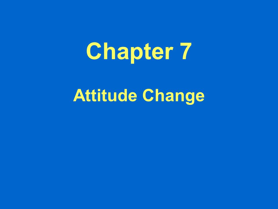 Chapter 7 Attitude Change