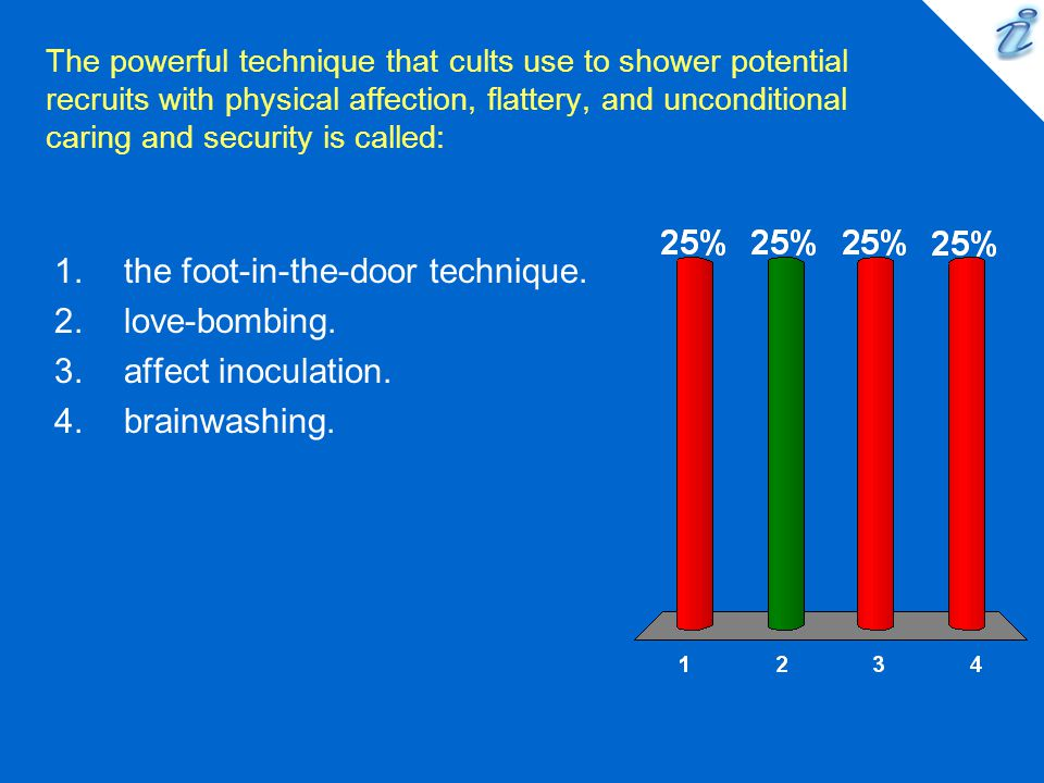 the foot-in-the-door technique. love-bombing. affect inoculation.