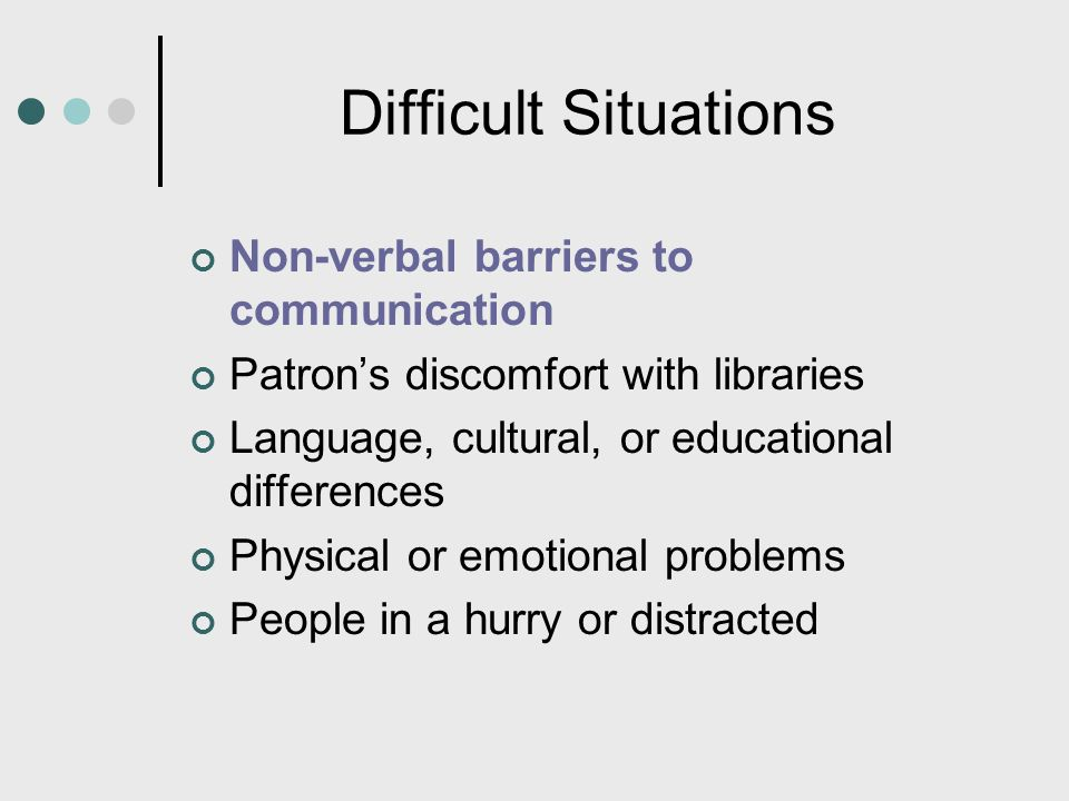 Difficult Situations Non-verbal barriers to communication