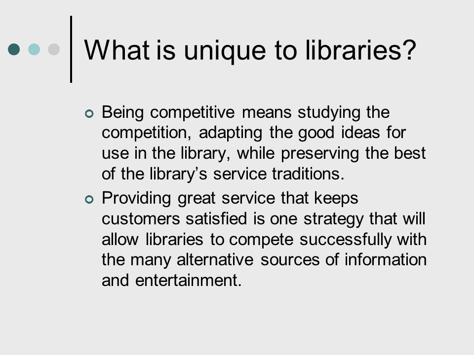 What is unique to libraries
