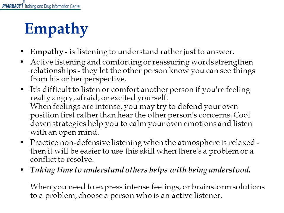 Empathy Empathy - is listening to understand rather just to answer.