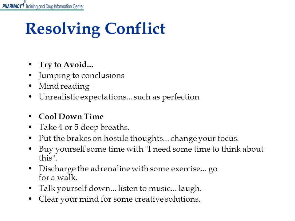 Resolving Conflict Try to Avoid... Jumping to conclusions Mind reading