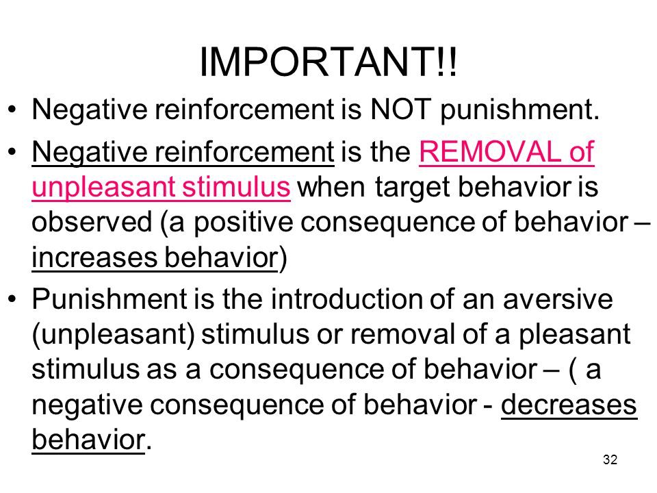 IMPORTANT!! Negative reinforcement is NOT punishment.