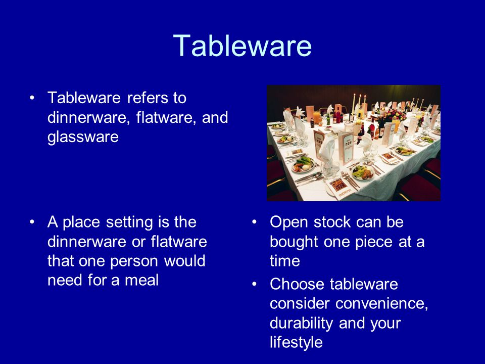 Tableware Tableware refers to dinnerware, flatware, and glassware