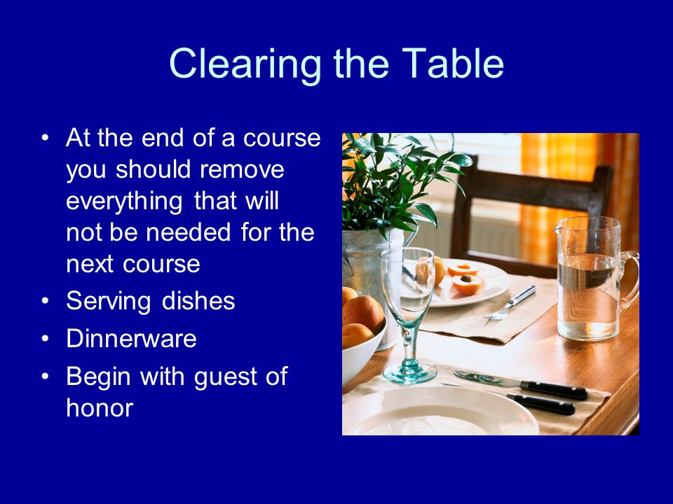 Clearing the Table At the end of a course you should remove everything that will not be needed for the next course.