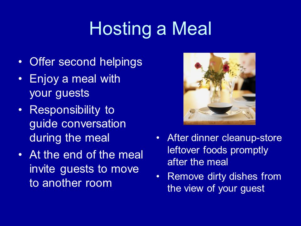 Hosting a Meal Offer second helpings Enjoy a meal with your guests
