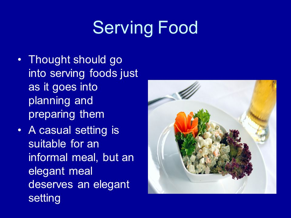 Serving Food Thought should go into serving foods just as it goes into planning and preparing them.