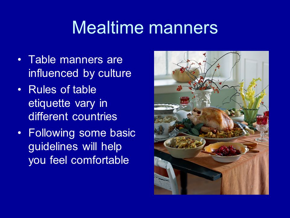 Mealtime manners Table manners are influenced by culture