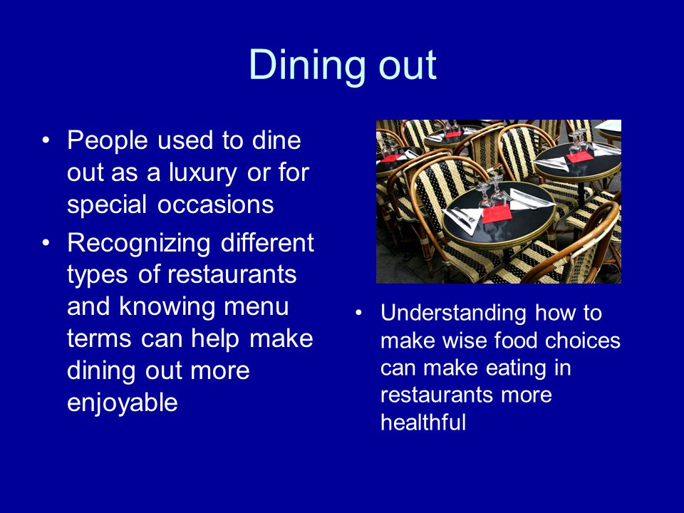 Dining out People used to dine out as a luxury or for special occasions.