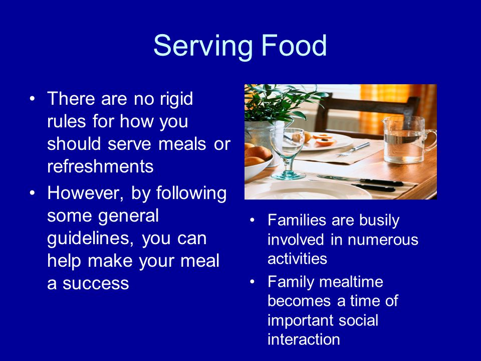 Serving Food There are no rigid rules for how you should serve meals or refreshments.