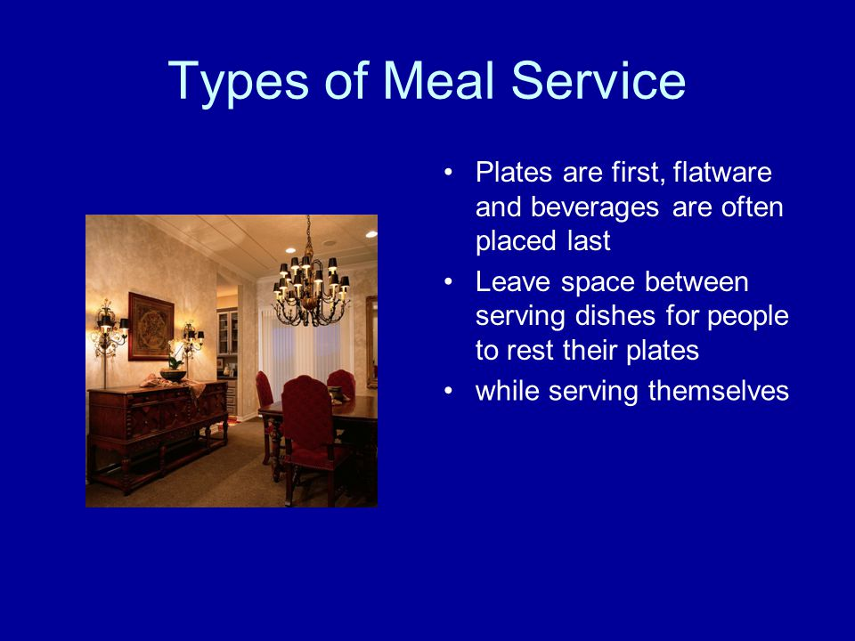 Types of Meal Service Plates are first, flatware and beverages are often placed last.