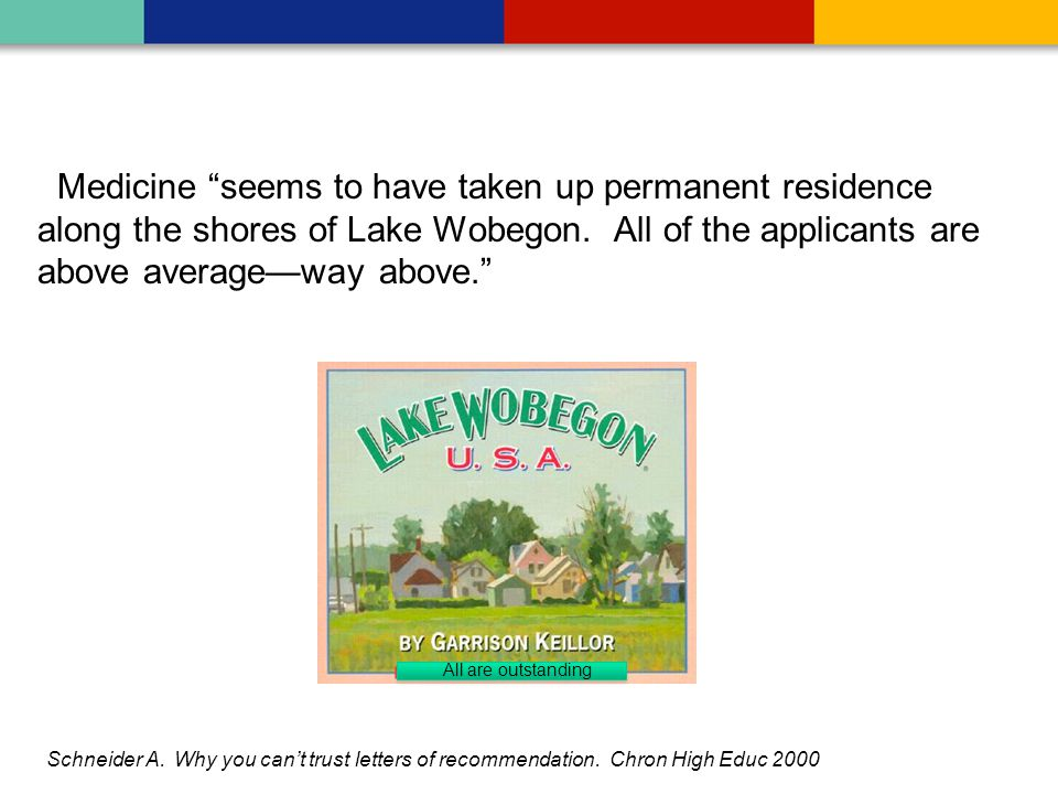Medicine seems to have taken up permanent residence along the shores of Lake Wobegon. All of the applicants are above average—way above.