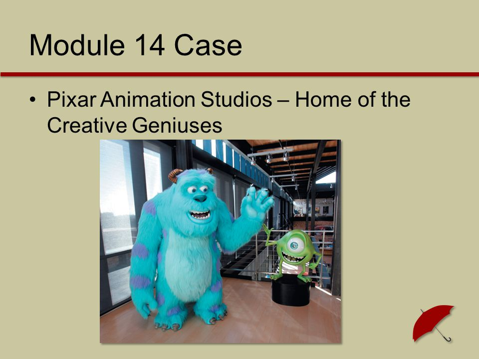 Module 14 Case Pixar Animation Studios – Home of the Creative Geniuses