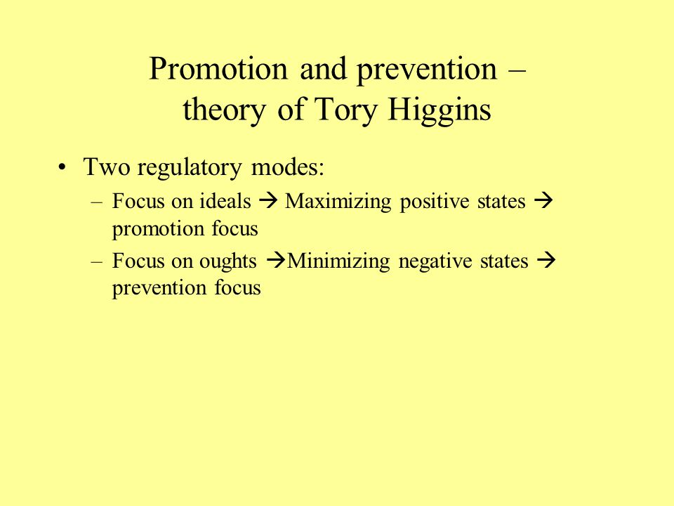 Promotion and prevention – theory of Tory Higgins