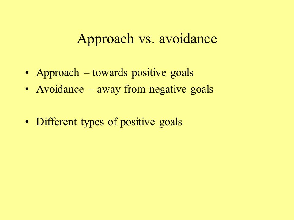 Approach vs. avoidance Approach – towards positive goals